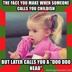 "dafuq girl - The face you Make when someone calls you childish But later calls you a ""doo doo head"""