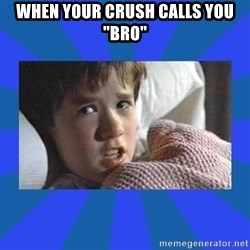 "i see dead people - when your crush calls you ""bro"""