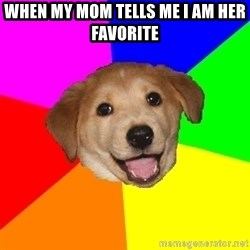 Advice Dog - When my mom tells me i am her favorite