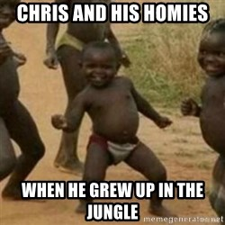 Black Kid - Chris and his homies When he grew up in the jungle