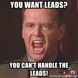 Jack Nicholson - You can't handle the truth! - You want leads?  You can't handle the leads!