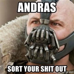 Bane - andras sort your shit out