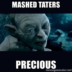 gollum - Mashed taters Precious