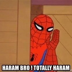Psst spiderman - hAram bro ! Totally haram