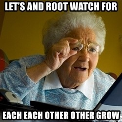 Internet Grandma Surprise - Let's and root watch for  each each other other grow