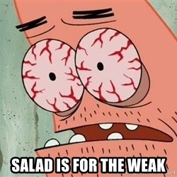 Patrick - salad is for the weak