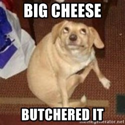 Oh You Dog - Big cheese Butchered it