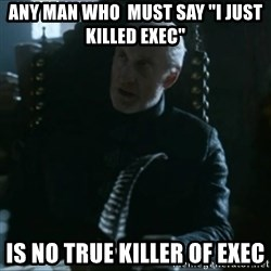 """Tywin Lannister - Any man who  must say """"I just killed exec"""" is no true killer of exec"""