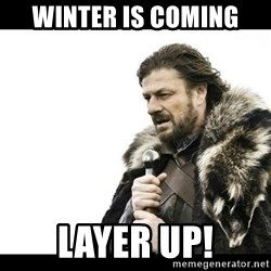 Winter is Coming - Winter is coming Layer up!