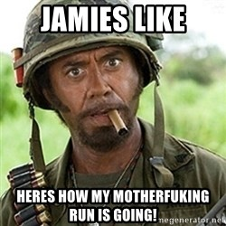 Tropic Thunder Downey - Jamies like Heres how my motherfuking run is going!