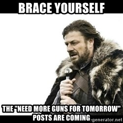 "Winter is Coming - Brace youRselF The ""need more guns for tomorrow"" posts are cominG"
