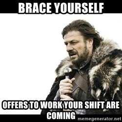 Winter is Coming - Brace yourself Offers to work your shift are coming