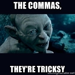 gollum - The commas, they're tricksy