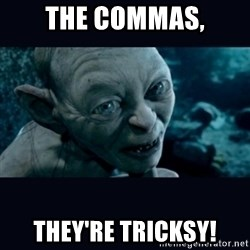 gollum - The commas, They're tricksy!