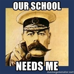 your country needs you - Our school  needs me