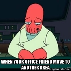 Sad Zoidberg - when your office friend move to another area
