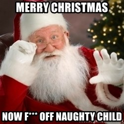 Santa claus - Merry Christmas Now f*** off naughty child