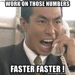Chinese Factory Foreman - Work on those numbers Faster faster !