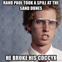 Napoleon Dynamite - rand paul took a spill at the sand dunes he broke his coccyx