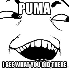 I see what you did there - PUMA I SEE WHAT YOU DID THERE