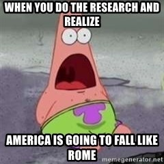 D Face Patrick - When you do the research And realize  AMERICA IS GOING TO FALL LIKE ROME
