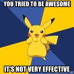 Pokemon Logic  - you tried to be awesome it's not very effective