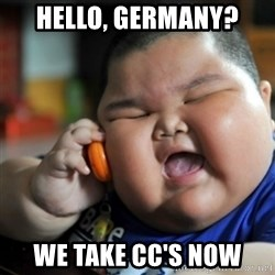 fat chinese kid - Hello, Germany? We take CC's now