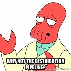 Why not zoidberg? - Why not the distribution pipeline?