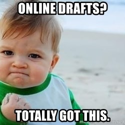fist pump baby - Online Drafts? Totally got this.