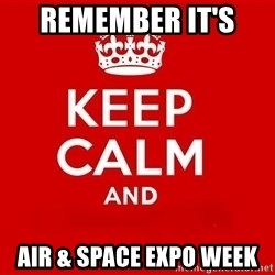 Keep Calm 3 - remember it's  Air & Space expo week