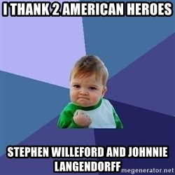 Success Kid - i thank 2 american heroes stephen willeford and johnnie langendorff
