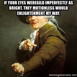 Ducreux - If your eyes weregild imperfectly as bright, they motionless would enlightenment my way,
