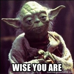 Advice Yoda - Wise you are