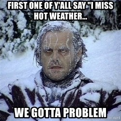 """Frozen Jack - first one of y'all say """"I miss hot weather... we gotta problem"""
