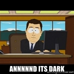 and they're gone - annnnnd its dark