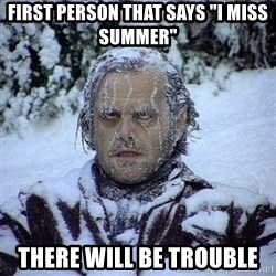 """Frozen Jack - First person that says """"I miss Summer"""" There will be trouble"""