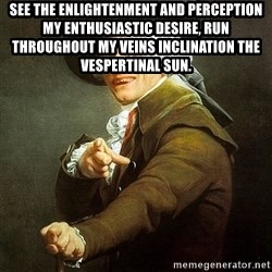 Ducreux - See the enlightenment and perception my enthusiastic desire, run throughout my veins inclination the vespertinal sun.