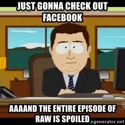Aand Its Gone - Just gonna check out facebook Aaaand the entire episode of raw Is spoiled