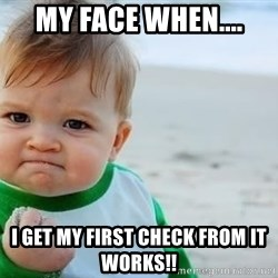 fist pump baby - My face when.... I get my first check from It Works!!
