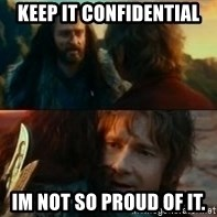 Never Have I Been So Wrong - keep it confidential Im not so proud of it.