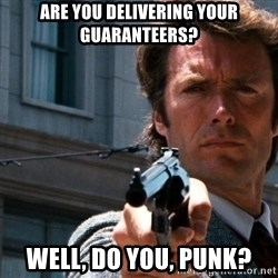 Dirty Harry - Are you delivering your guaranteers? Well, Do you, punk?
