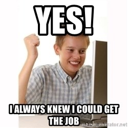 Computer kid - Yes! i always knew i could get the job