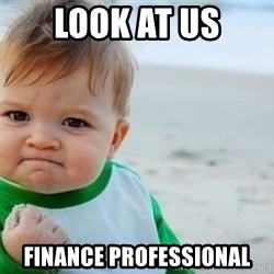 fist pump baby - LOOK AT US FINANCE PROFESSIONAL