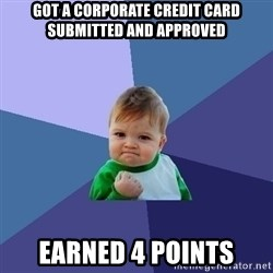 Success Kid - Got a corporate credit card submitted and approved Earned 4 points