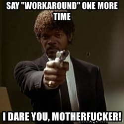 """Jules Pulp Fiction - SAY """"WORKAROUND"""" ONE MORE TIME I DARE YOU, MOTHERFUCKER!"""