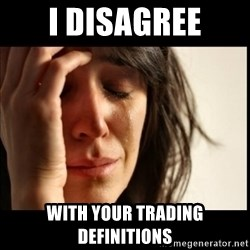 First World Problems - I disagree with your trading definitions