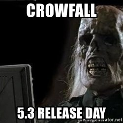 OP will surely deliver skeleton - Crowfall 5.3 Release day