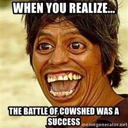 Crazy funny - when you realize... the battle of cowshed was a success