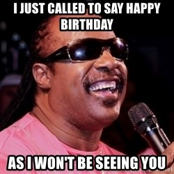 stevie wonder - I JUST CALLED TO SAY HAPPY BIRTHDAY AS I WON'T BE SEEING YOU