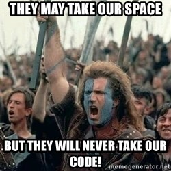 Brave Heart Freedom - They may Take our space But they will never take our code!